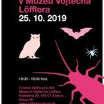 Halloween v Múzeu Vojtecha Löfflera na Alžbetinej 20 v Košiciach štartuje od 16. hodiny 25. októbra 2019 v piatok. Predpokladané trvanie programu s tvorivými dielňami do 18. hodiny. Vstupné: 2 eurá