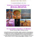 Srdečne vás pozývame na ďalšie stretnutie v rámci Rozhovorov pri umení – tentoraz pozvanie prijala výtvarníčka Júlia Zelená. Príjemné chvíle s touto zaujímavou dámou si v múzeu môžete užiť v stredu 13. novembra od 17.00 hod. Súčasťou programu bude i výstava vybraných diel výtvarníčky a videoprojekcia. Vstupné 2 eurá. .